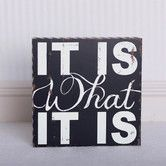 "Black & White 'It Is What It Is' Sign I think this would be a cute idea for a baby shower invite. The inside could say ""And it's a boy/girl"" Favorite Quotes, Best Quotes, Funny Quotes, Life Quotes, My Favorite Things, Hilarious Sayings, Godly Quotes, Wisdom Quotes, Uplifting Messages"