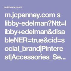 m.jcpenney.com s libby-edelman?Ntt=libby+edelman&disableNER=true&cid=social_brand|Pinterest|Accessories_Sept17_SWI_Retargeting_LibbyAccessories|PD_Still_PagePost&utm_medium=social_brand&utm_source=Pinterest&utm_campaign=Accessories_Sept17_SWI_Retargeting_LibbyAccessories&utm_content=PD_Still_PagePost Campaign, Content, Medium, Accessories, Outfit, Fashion, Outfits, Moda, Fashion Styles