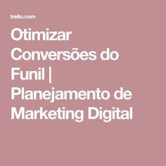 Otimizar Conversões do Funil | Planejamento de Marketing Digital