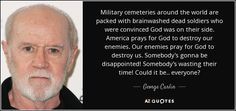 quote-military-cemeteries-around-the-world-are-packed-with-brainwashed-dead-soldiers-who-were-george-carlin-68-17-54.jpg (850×400)
