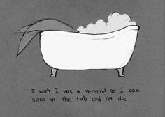 I wish I was a mermaid...