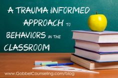 A Trauma Informed Approach to Behaviors in the Classroom- free download! | Gobbel Counseling & Adoption Services
