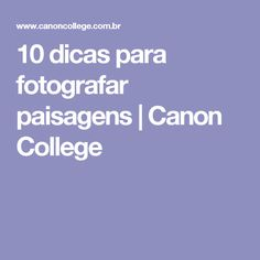 10 dicas para fotografar paisagens | Canon College