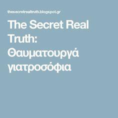 The Secret Real Truth: Θαυματουργά γιατροσόφια The Secret, Cooking Recipes, Health, Blog, Health Care, Healthy, Recipes, Salud