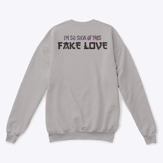 I'm so sick of this fake love Fake Love, Love Design, Sick, Unisex, Sweatshirts, Clothing, Sweaters, T Shirt, Fashion