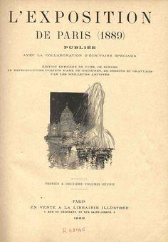 L'Exposition de Paris 1889 / publiée avec la collaboration d'écrivains spéciaux, édition enrichie de vues... par les meilleurs artistes. Paris : En vente à la Librairie illustrée, 1889 (Sceaux : Charaire et fils)