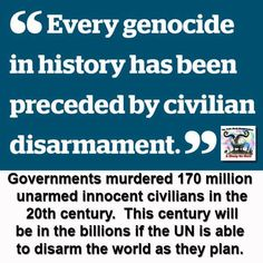 Citizen disarmamaent ALWAYS preceeds government-perpetrated genocide!!!