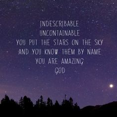 Such an amazing song :) Indescribable- Chris Tomlin