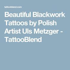 Beautiful Blackwork Tattoos by Polish Artist Uls Metzger - TattooBlend