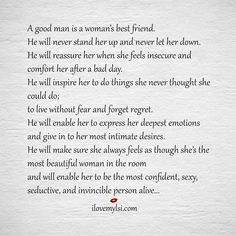 A good man is a woman's best friend. He will never stand her up and never let her down