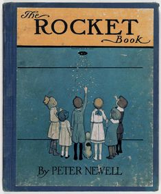 The Rocket Book, by Peter Newell. Vintage cover via iconoclassic: (via BibliOdyssey: The Rocket Book) Best Book Covers, Vintage Book Covers, Vintage Children's Books, Antique Books, Old Children's Books, Buch Design, Library Of Congress, Children's Library, Online Library