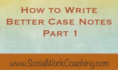 How to write better social work case notes by Sharon Martin, LCSW