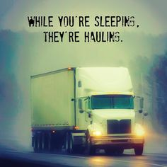 While you're sleeping, they're hauling. (trucking, truck, trucks, trucker, truckers) Big Rig Trucks, Semi Trucks, Funny Truck Quotes, Truck Driver Wife, Truck Drivers, Trucker Quotes, Freight Truck, Custom Big Rigs, Long Haul