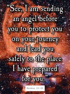 """Discover the coolest """"See, I am sending an angel before you to protect you on your journey and lead you safely to the place I have prepared for Powerful Scriptures, Biblical Quotes, Prayer Quotes, Bible Verses Quotes, Bible Scriptures, Spiritual Quotes, Faith Quotes, Bible Verses About Love, Quotes About God"""