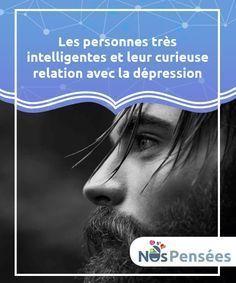 Les personnes très intelligentes et leur curieuse relation avec la #dépression Les personnes très #intelligentes ne sont pas toujours celles qui #prennent les meilleures décisions. #Psychologie