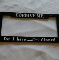 "Epic Products License Plate Frame ""Forgive me I have Zinned""  #EpicProductsInc"