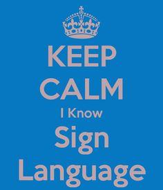 Keep calm.I know sign language! Sign Language Alphabet, Sign Language Interpreter, British Sign Language, Second Language, Deaf Quotes, America Sign, Asl Signs, Deaf Culture, Cute Quotes