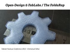 fablab-toulouse-conference-2012-the-foldarap by Emmanuel Gilloz via Slideshare