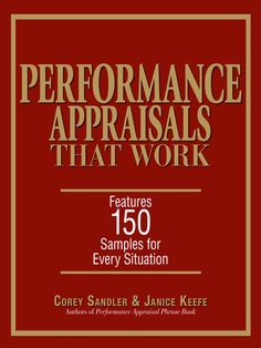 Performance Appraisals That Work  Features 150 Samples for Every Situation  by Corey Sandler