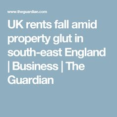 UK rents fall amid property glut in south-east England | Business | The Guardian