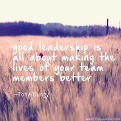 """The secret to success is good leadership, and good leadership is all about making the lives of your team members or workers better."" —Tony Dungy"