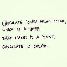 Chocolate is salad...