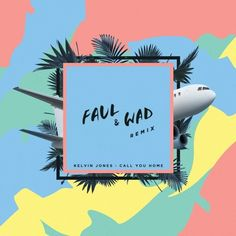 Kelvin Jones - Call You Home (Faul & Wad Remix) by Faul & Wad