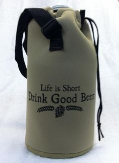 Life is Short Drink Good Beer Growler Koozie......daddy would love this!!!!!
