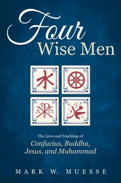 Four Wise Men (The Lives and Teachings of Confucius, the Buddha, Jesus, and Muhammad; BY Mark W. Muesse; Imprint: Cascade Books). Confucius, the Buddha, Jesus, and Muhammad are among the most thoughtful and influential people in history. By their words and examples, they have inspired countless individuals to live better and more meaningful lives and have shaped the institutions and worldviews we live in today. Four Wise Men is an accessible introduction to each of these sages in his...