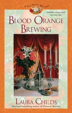 Blood Orange Brewing (2006) (The seventh book in the Tea Shop Mysteries series) A novel by Laura Childs