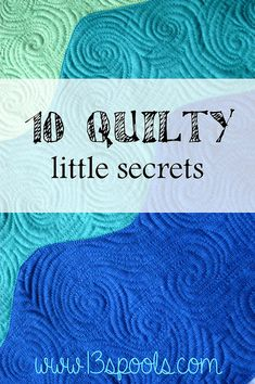 Amy, from 13 Spools, shares her 10 Quilty Little Secrets. What are yours?