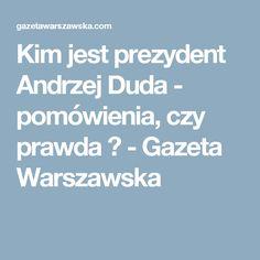 Kim jest prezydent Andrzej Duda - pomówienia, czy prawda ? - Gazeta Warszawska