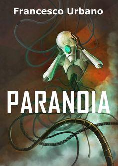 Paranoia Racconto di fantascienza http://www.amazon.it/Paranoia-ebook/dp/B009V2ZMQA