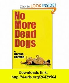 No More Dead Dogs (9780786816019) Gordon Korman , ISBN-10: 0786816015  , ISBN-13: 978-0786816019 ,  , tutorials , pdf , ebook , torrent , downloads , rapidshare , filesonic , hotfile , megaupload , fileserve