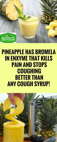 PINEAPPLE HAS BROMELAIN ENXYME THAT KILLS PAIN AND STOPS COUGHING BETTER THAN ANY COUGH SYRUP! $