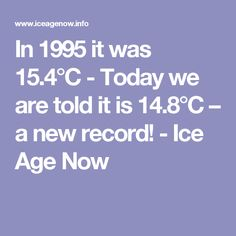 In 1995 it was 15.4°C - Today we are told it is 14.8°C – a new record! - Ice Age Now