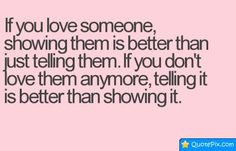 If You Love Someone, Showing Them Is Better Than Just Telling Them.