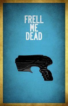 """frell me dead"" [farscape] poster by Megan Pruitt via imagekind"
