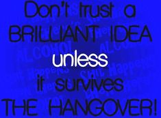 Don't trust a BRILLIANT idea unless it survives THE HANGOVER! Alcohol Quotes, Dont Trust, Facebook Sign Up, Neon Signs, Humor, Humour, Funny Photos, Funny Humor, Comedy