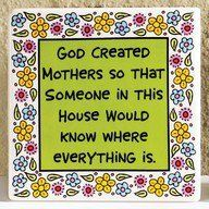 One reason God created mothers.