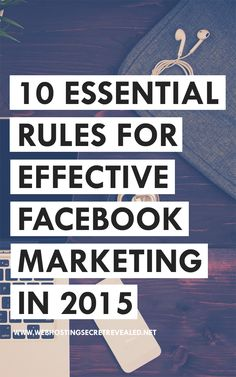 10 Essential Rules For Effective Facebook Marketing in 2015. Do you want to generate more traffic from Facebook? Here are some super tips you want to read and apply to your Facebook marketing strategy!