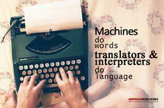 Machines do words #translators & #interpreters do #language