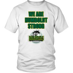We Are Humboldt Strong T-Shirt