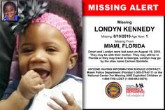 LONDYN KENNEDY, Age Now: 1, Missing: 08/19/2016. Missing From MIAMI, FL. ANYONE HAVING INFORMATION SHOULD CONTACT: Miami Police Department (Florida) 1-305-579-6111.