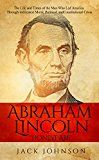 """Free Kindle Book -   Abraham Lincoln """"Honest Abe"""": The Life and Times of the Man Who Led America Through its Greatest Moral, Political, and Constitutional Crisis"""