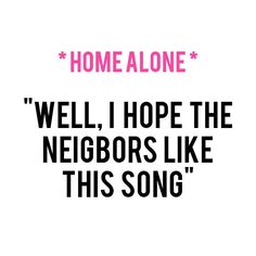 If I'm home alone, I will turn my music up loud. This is so true.