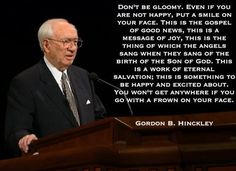 """""""Don't be gloomy"""" quote by Gordon B. Hinckley"""