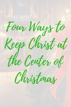 Four Ways to Keep Christ at the Center of Christmas. #Tips #Christian #Christmas