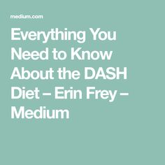 Everything You Need to Know About the DASH Diet – Erin Frey – Medium