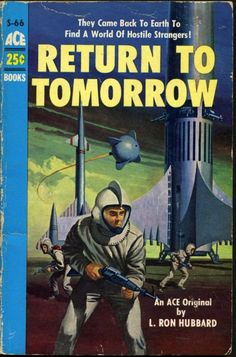 Return to tomorrow: They came back to earth to find a world of hostile strangers!